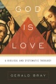 "Bray, ""God Is Love: A Biblical and Systematic Theology"""
